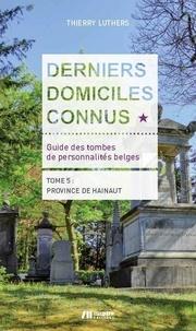 Thierry Luthers - Derniers domiciles connus - Guide des tombes des personnalités belges - Tome 4, Province de Hainaut.