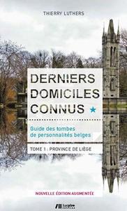 Thierry Luthers - Derniers domiciles connus - Guide des tombes des personnalités belges - Tome 1, Province de Liège.