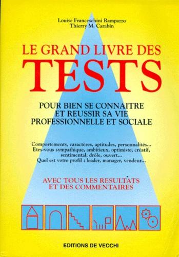Thierry M. Carabin et Louise Franceschini-Rampazzo - Le grand livre des tests - Pour bien se connaitre et réussir sa vie professionnelle et sociale.