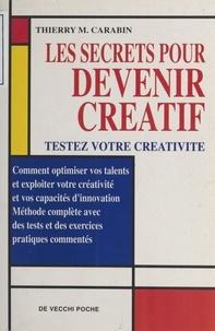 Thierry M. Carabin - Les secrets pour devenir créatif.