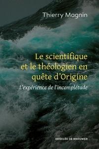 Thierry Magnin - Le scientifique et le théologien en quête d'Origine - L'expérience de l'incomplétude.