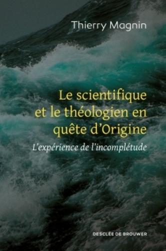 Le scientifique et le théologien en quête d'Origine. L'expérience de l'incomplétude