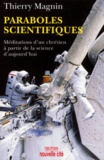 Thierry Magnin - Paraboles scientifiques. - Méditations d'un chrétien à partir de la science d'aujourd'hui.