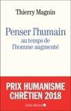 Thierry Magnin - Penser l'humain au temps de l'Homme augmenté.