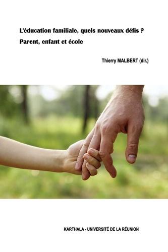 Thierry Malbert - L'éducation familiale, quels nouveaux défis ? Parent, enfant et école.