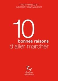 Thierry Malleret et Mary anne Malleret - 10 bonnes raisons d'aller marcher.
