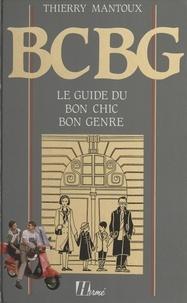 Thierry Mantoux et Jean-Jacques Brisebarre - BCBG - Le guide du bon chic bon genre.