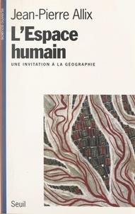 Thierry Marchaisse et Jean-Pierre Allix - L'espace humain - Une invitation à la géographie.