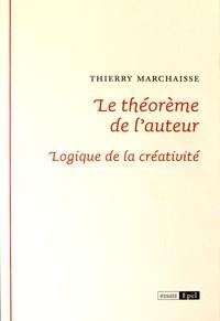 Thierry Marchaisse - Le théorème de l'auteur - Logique de la créativité.
