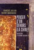 Thierry Marchaisse et François Jullien - Penser d'un dehors (la Chine). - Entretiens d'Extrême-Occident.