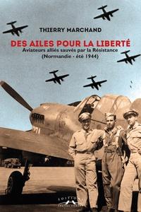 Des ailes pour la liberté - Aviateurs alliés sauvés par la Résitance (Normandie - été 1944).pdf