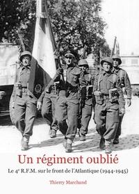 Thierry Marchand - Un régiment oublié - Le 4e RFM sur le front de l'Atlantique (1944-1945).
