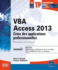 Thierry Marian et Henri Laugié - VBA Access 2013 - Apprenez à créer des applications professionnelles.