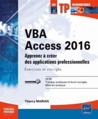 Thierry Marian - VBA Access 2016 - Apprenez à créer des applications professionnelles : exercices et corrigés.