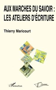 Thierry Maricourt - Aux marches du savoir : les ateliers d'écriture.