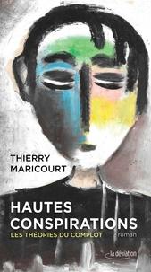 Thierry Maricourt - Hautes conspirations - Les théories du complot.