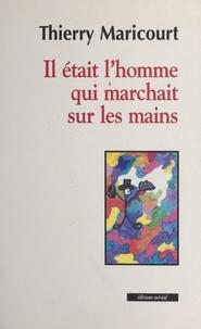 Thierry Maricourt - Il était l'homme qui marchait sur les mains.