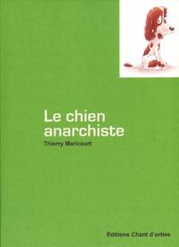 Thierry Maricourt - Le chien anarchiste.