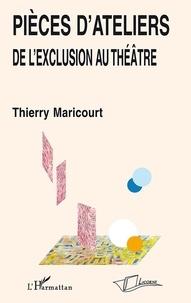 Thierry Maricourt - Pièces d'ateliers - De l'exclusion au théâtre.