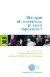 Thierry-Marie Courau et Anne-Sophie Vivier-Muresan - Dialogue et conversion, mission impossible ?.