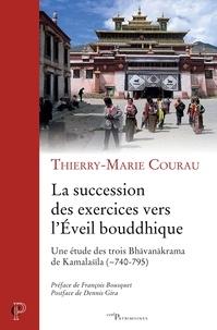 Thierry-Marie Courau et Thierry-Marie Courau - La succession des exercices vers l'Eveil bouddhique.