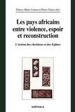 Thierry-Marie Courau et Pierre Diarra - Les pays africains entre violence, espoir et reconstruction - L'action des chrétiens et des Eglises.