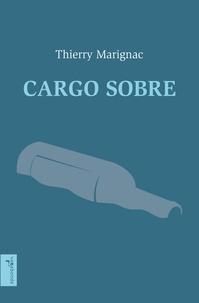 Thierry Marignac - Cargo sobre - Chronique intime d'une traversée de l'Atlantique en porte-conteneurs.