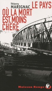 Thierry Marignac - Le pays où la mort est moins chère.