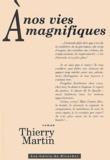 Thierry Martin - A nos vies magnifiques.