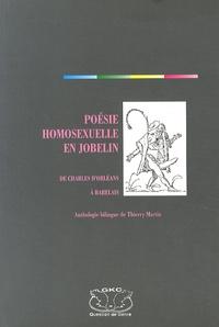 Thierry Martin - Poésie homosexuelle en jobelin - De Charles d'Orléans à Rabelais.