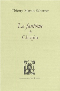 Thierry Martin-Scherrer - Le fantôme de Chopin.