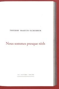 Thierry Martin-Scherrer - Nous sommes presque réels.