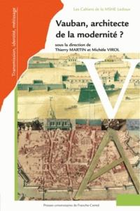 Thierry Martin et Michèle Virol - Vauban, architecte de la modernité ?.