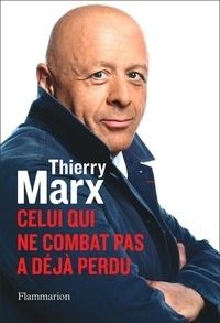 Thierry Marx - Celui qui ne combat pas a déjà perdu.