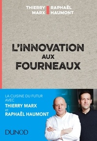 Thierry Marx et Raphaël Haumont - L'innovation aux fourneaux - Carnet de bord  de l'innovation.