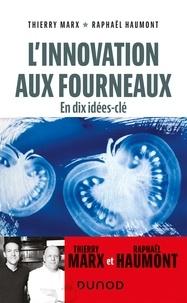 Thierry Marx et Raphaël Haumont - L'innovation aux fourneaux - En dix idées-clé.