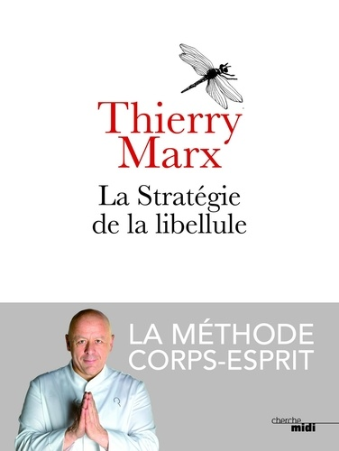 La stratégie de la libellule - Thierry Marx - Format ePub - 9782749157443 - 10,99 €