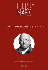 Thierry Marx - Le dictionnaire de ma vie - Thierry Marx.