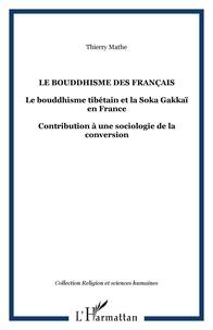 Thierry Mathé - Le bouddhisme des Français - Le bouddhisme tibétain et la Soka Gakkaï en France, contribution à une sociologie de la conversion.