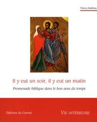Thierry Mathieu - Il y eut un soir, il y eut un matin - Promenade biblique dans le bon sens du temps.