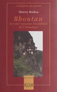 Thierry Mathou - Le Bouthan - Dernier royaume bouddhiste de l'Himalaya.
