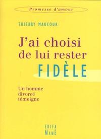 Thierry Maucour - J'ai choisi de lui rester fidèle - Un homme divorcé témoigne.