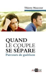 Thierry Maucour - Quand le couple se sépare - Parcours de guérison.