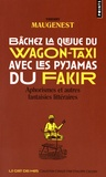 Thierry Maugenest - Bâchez la queue du wagon-taxi avec les pyjamas du fakir - Aphorismes et autres fantaisies littéraires.