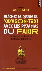 Bâchez la queue du wagon-taxi avec les pyjamas du fakir - Aphorismes et autres fantaisies littéraires.pdf