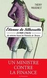Thierry Maugenest - Etienne de Silhouette (1709-1767) - Le ministre banni de l'histoire de France.