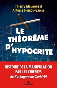Thierry Maugenest et Antoine Houlou-Garcia - Le Théorème d'hypocrite - Une histoire de la manipulation par les chiffres de Pythagore au Covid-19.