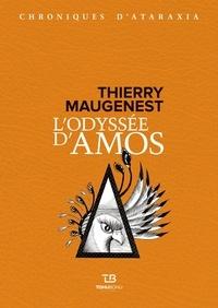 Thierry Maugenest - Les chroniques d'Ataraxia Tome 1 : L'odyssée d'Amos.