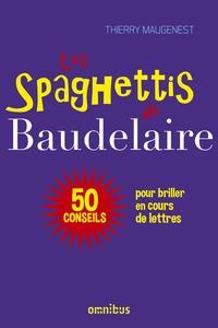 Télécharger des ebooks sur ipod Les spaghettis de Baudelaire  - Ou 50 conseils pour briller en cours de lettres 9782258161719 PDF CHM par Thierry Maugenest
