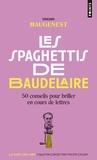 Thierry Maugenest - Les Spaghettis de Baudelaire - 50 conseils pour briller en cours de lettres.